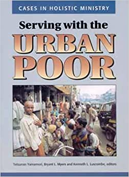Serving with the urban poor (Cases in holistic ministry)