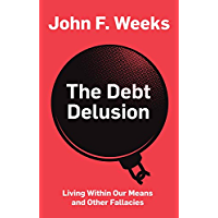 The Debt Delusion: Living Within Our Means and Other Fallacies (English Edition)
