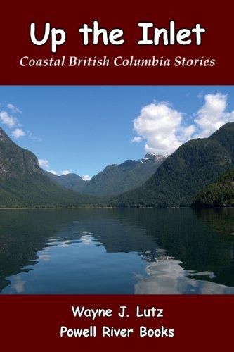 (Up the Inlet: Coastal British Columbia Stories)