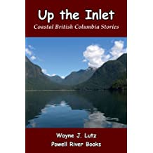 Up the Inlet: Coastal British Columbia Stories
