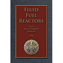 FLUID FUEL REACTORS: Molten Salt Reactors, Aqueous Homogeneous Reactors,  Fluoride Reactors, Chloride Reactors, Liquid Metal Reactors and Why Liquid Fission