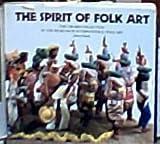 The Spirit of Folk Art : The Girard Collection at the Museum of International Folk Art, Glassie, Henry H., 0890131937