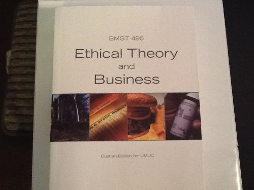 Ethical Theory and Business Custom Edition for Umuc Bmgt 496