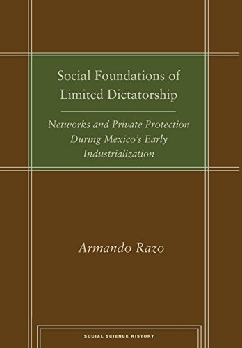 social-foundations-of-limited-dictatorship-networks-and-private-protection-during-mexicos-early-indu