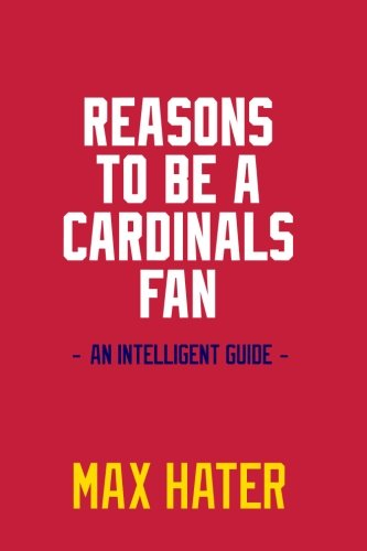 Reasons To Be A Cardinals Fan: A funny, blank book, gag gift for St. Louis Cardinals fans; or a great coffee table addition for all St. Louis Cardinals haters! (Gag Fan)