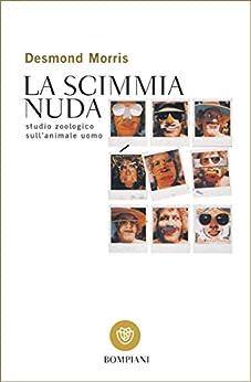 La scimmia nuda: Studio zoologico sull'animale uomo (Tascabili. Saggi