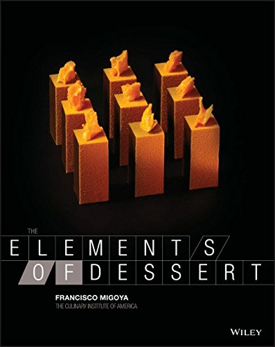 The Elements of Dessert by Francisco J. Migoya, The Culinary Institute of America (CIA)