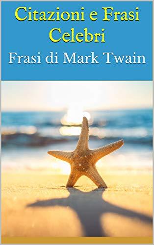 Citazioni E Frasi Celebri Frasi Di Mark Twain Kindle Edition By