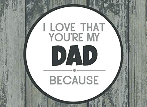 I Love That You're My Dad: Prompted Fill In Blank I Love You Book for Fathers; Gift Book for Dad; Things I Love About You Book for Dad, Dad ... or Son (I Love You Because Book) (Volume 25) (Hungry Caterpillar Days Of The Week Cards)