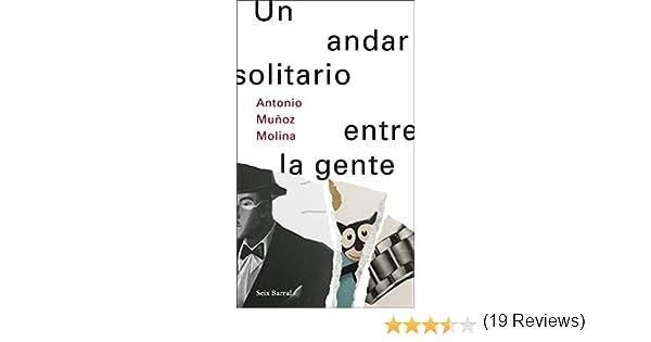 Un andar solitario entre la gente eBook: Molina, Antonio Muñoz, Muñoz Molina, Antonio: Amazon.es: Tienda Kindle
