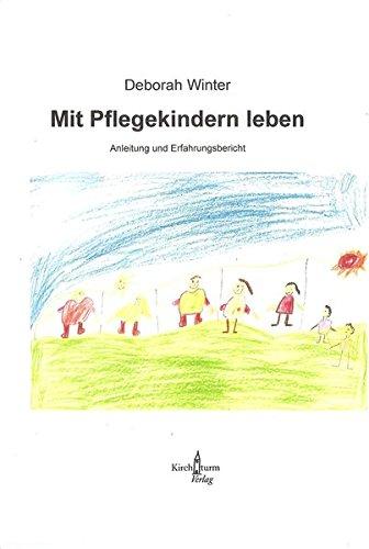 Mit Pflegekindern leben: Anleitung und Erfahrungsbericht