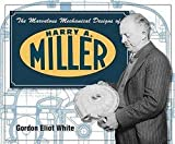 img - for Gordon Eliot White: The Marvelous Mechanical Designs of Harry A. Miller (Paperback); 2004 Edition book / textbook / text book