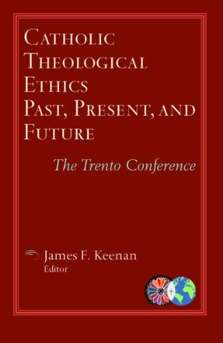 Catholic Theological Ethics, Past, Present, and Future: The Trento Conference (Catholic Theological Ethics in the World Church) pdf