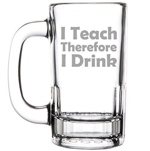 12oz-Beer-Mug-Stein-Glass-Funny-Teacher-Professor-I-Teach-Therefore-I-Drink