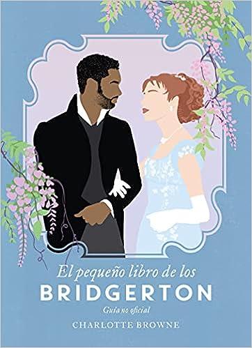 El pequeño libro de los Bridgerton de Charlotte Browne