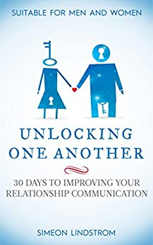 Unlocking One Another: 30 Days To Improving Your Relationship Communication by [Lindstrom, Simeon]