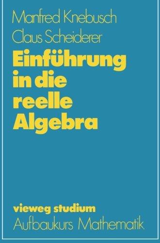 Einführung in die reelle Algebra (vieweg studium; Aufbaukurs Mathematik) (German Edition)
