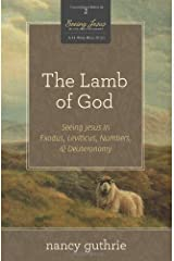 The Lamb of God (A 10-week Bible Study): Seeing Jesus in Exodus, Leviticus, Numbers, and Deuteronomy (2) Paperback