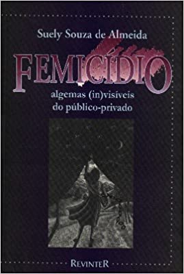 Book Femicídio: Algemas (in)visíveis do público-privado (Portuguese Edition)
