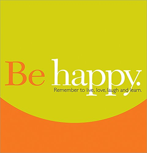 Be Happy: Remember to Live, Love, Laugh and Learn (Gift of Inspiration, 12) (Live Laugh Love Learn)