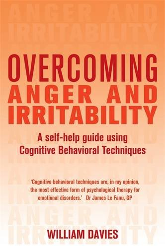 Overcoming Anger and Irritability: A Self-help Guide Using Cognitive Behavioral Techniques (Overcoming Books)