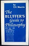 The Bluffer's Guide to Philosophy, Morris, T. V., 0912083352
