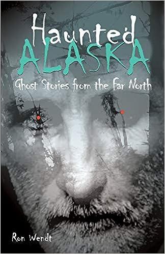 Haunted Alaska: Ron Wendt: 9780945397779: Amazon com: Books
