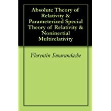 Absolute Theory of Relativity & Parameterized Special Theory of Relativity & Noninertial Multirelativity