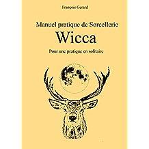 Manuel pratique de Sorcellerie Wicca: Pour une pratique en solitaire (French Edition)