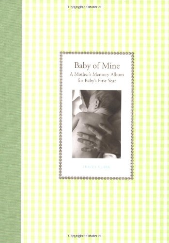 Baby of Mine: A Mother's Memory Album for Baby's First Year (Waiting for (Mothers Memory Album)