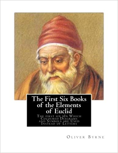 Book The First Six Books of the Elements of Euclid: The first six bIn Which Coloured Diagrams and Symbols are Used Instead of Letters