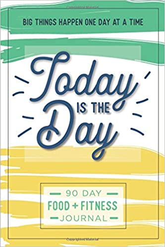 today is the day a 90 day food fitness journal daily activity