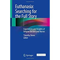 Euthanasia: Searching for the Full Story: Experiences and Insights of Belgian Doctors and Nurses