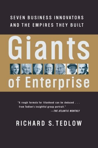 Giants of Enterprise: Seven Business Innovators and the Empires They Built Reprint Edition by Tedlow, Richard S. [2003]