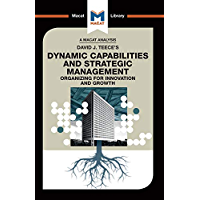 An Analysis of David J. Teece's Dynamic Capabilites and Strategic Management: Organizing for Innovation and Growth (The…