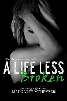 A Life Less Broken by [McHeyzer, Margaret]