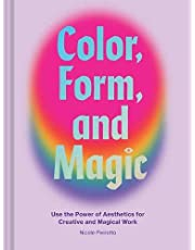 Color, Form, and Magic: Use the Power of Aesthetics for Creative and Magical Work