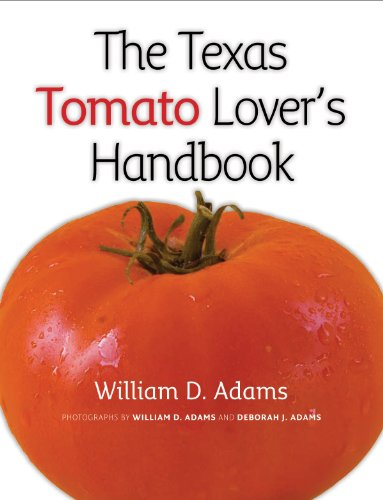 The Texas Tomato Lover's Handbook (Texas A&M AgriLife Research and Extension Service Series) -