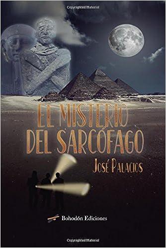 El misterio del sarcófago (Spanish Edition): José Palacios: 9788416797646: Amazon.com: Books