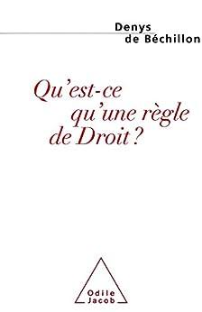 Qu'est-ce qu'une règle de Droit ? (Sciences Humaines) (French Edition) by [de Béchillon, Denys]
