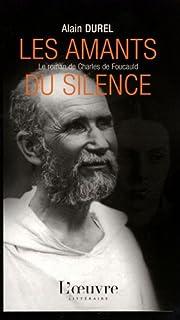 Les amants du silence : le roman de Charles de Foucauld, Durel, Alain