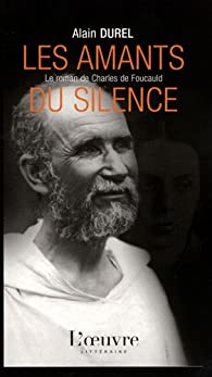 Les amants du silence : Le roman de Charles de Foucauld par Alain Durel