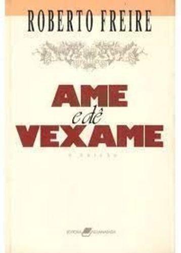 Ame e dê vexame (Portuguese Edition) - Freire, Roberto