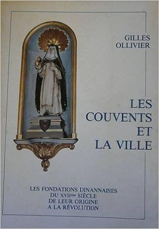Les couvents et la ville : Les fondations dinannaises du xviie siècle, de leur origine à la Révolution