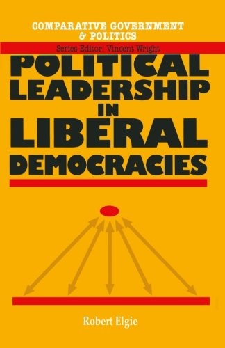 Political Leadership in Liberal Democracies (Comparative Government and Politics)