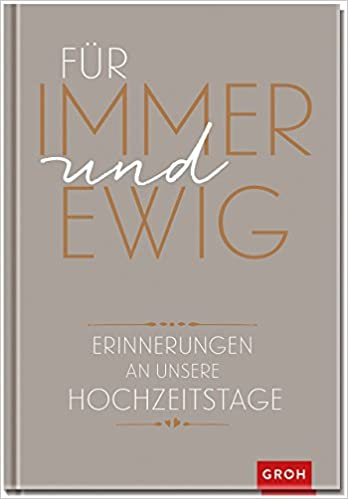 Für immer und ewig: Erinnerungen an unsere Hochzeitstage GROH Erinnerungsalbum: Amazon.de: Joachim Groh: Bücher
