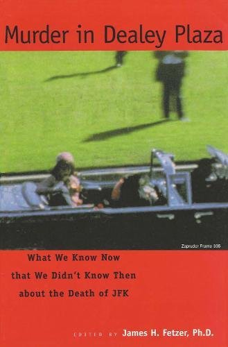 Murder in Dealey Plaza:  What We Know Now that We Didn't Know Then (Crime Scene Investigator Schools In New York)