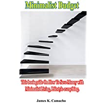 Minimalist Budget: This book guide On How To Save Money with Minimalist Living, Lifestyle everything.