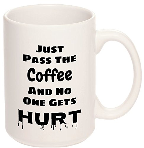 15 oz Funny Coffee Mug: Just Pass The Coffee And No One Gets Hurt - Novelty Gag Gift for Men & Women, Birthday Gift Idea For Her