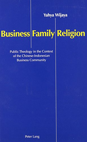Business, Family, and Religion: Public Theology in the Context of the Chinese-Indonesian Business Community
